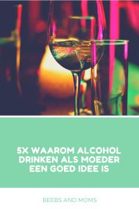 5x waarom alcohol drinken als moeder wel een goed idee