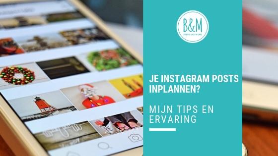 Het inplannen van Instagram mijn tips en ervaringen