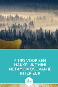 5 tips voor een makkelijke mini metamorfose van je interieur en inrichting